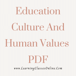 Education Culture And Human Values PDF download free in English Medium Language for B.Ed and all courses students, college, universities, and teachers