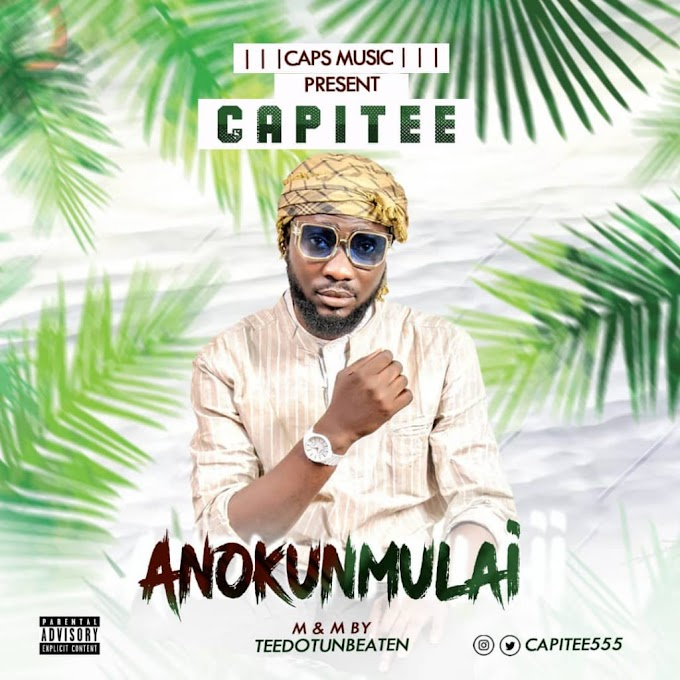 Music: Capitee - Anokunmulai @capitee555