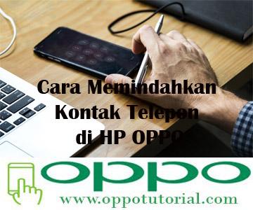 Cara Memindahkan Kontak Telepon di HP OPPO