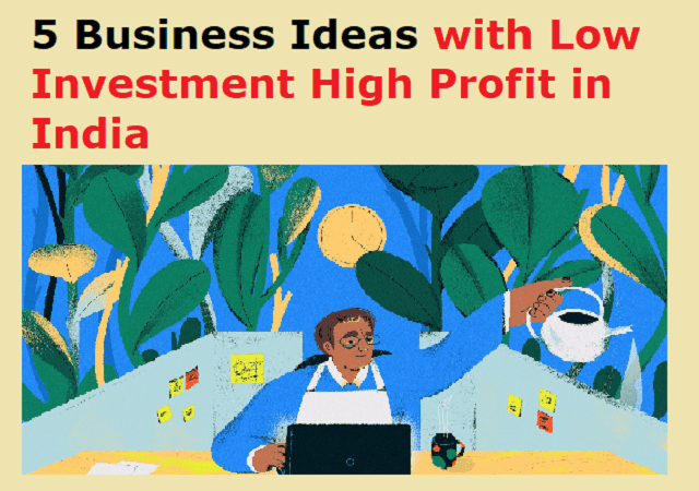 5 Business Ideas with Low Investment High Profit in India