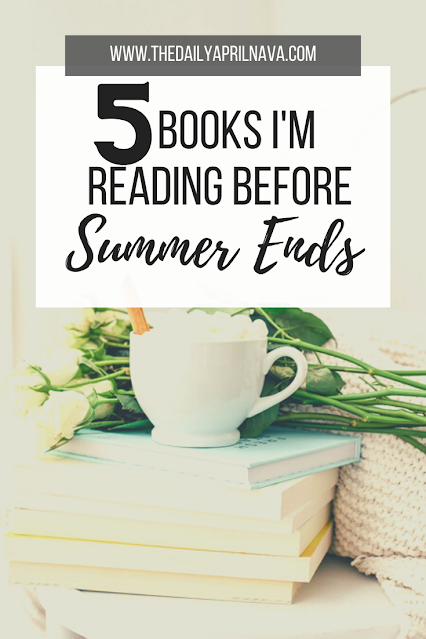 Books I'm Reading Before Summer Ends - TheDailyAprilnAva