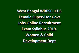 West Bengal WBPSC ICDS Female Supervisor Govt Jobs Online Recruitment Exam Syllabus 2019-Women & Child Development Dept