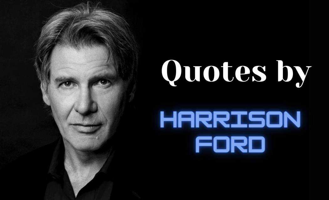 Best 35+ Quotes By HARRISON FORD with Quotes Images