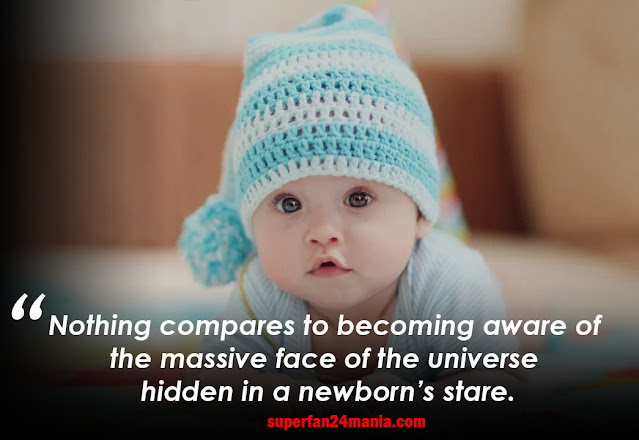 Nothing compares to becoming aware of the massive face of the universe hidden in a newborn's stare.
