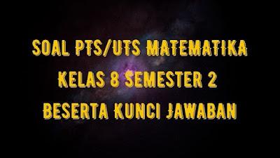 Soal PTS/UTS MATEMATIKA Kelas 8 Semester 2 SMP/MTs Beserta Jawaban