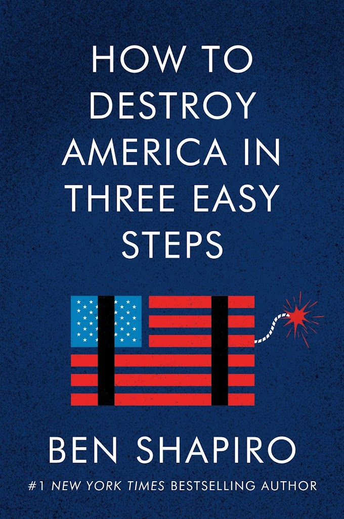 How to Destroy America in Three Easy Steps by Ben Shapiro 2020
