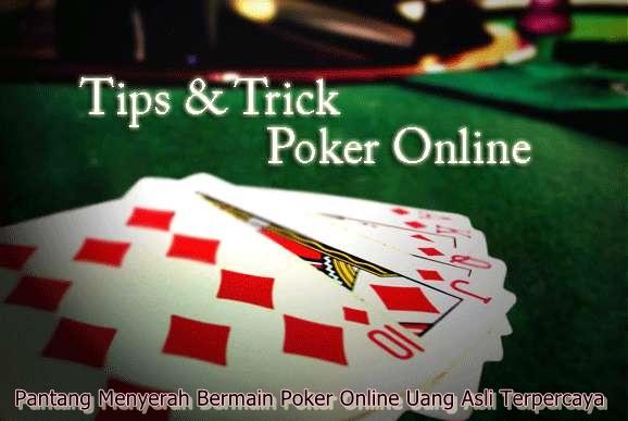 Pantang Menyerah Bermain Poker Online Uang Asli Terpercaya