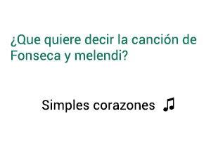 Significado de la canción Simples Corazones Fonseca Melendi.