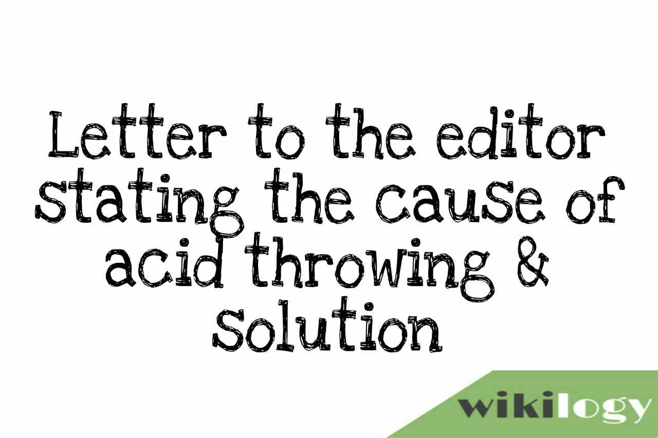 Letter to the editor stating the cause of acid throwing & solution