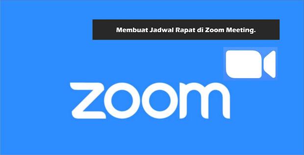 Cara Membuat Jadwal Rapat di Zoom Meeting
