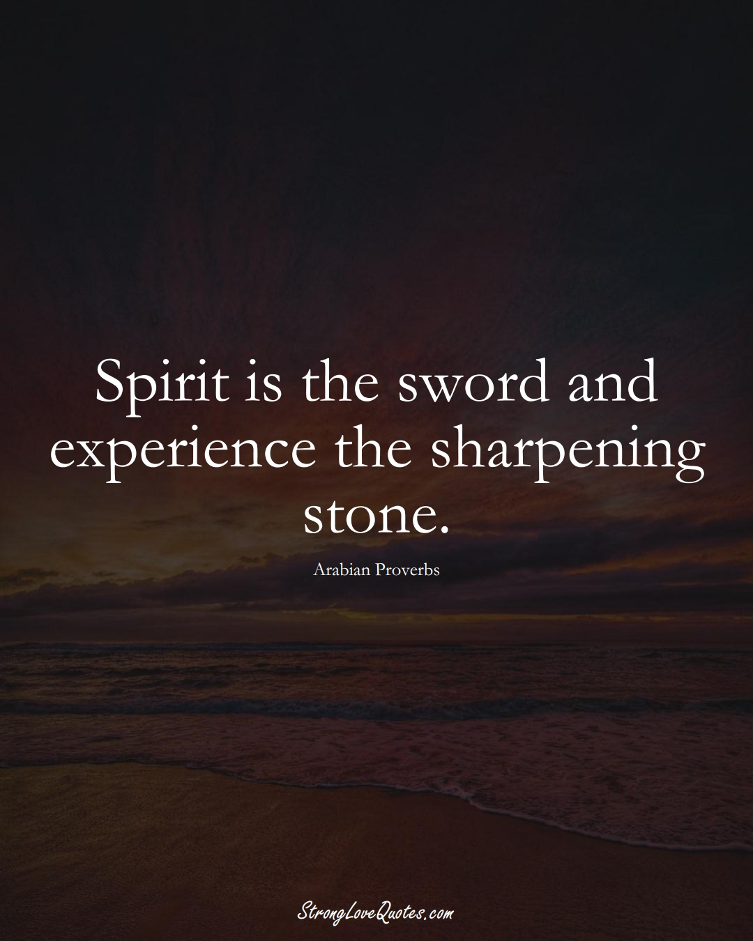 Spirit is the sword and experience the sharpening stone. (Arabian Sayings);  #aVarietyofCulturesSayings