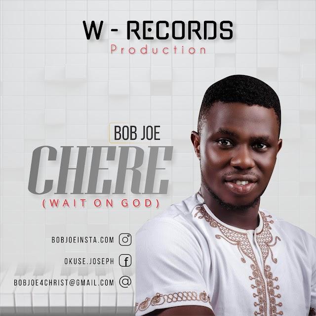 [Music + Lyrics] Bob Joe - Chere (Wait On God)