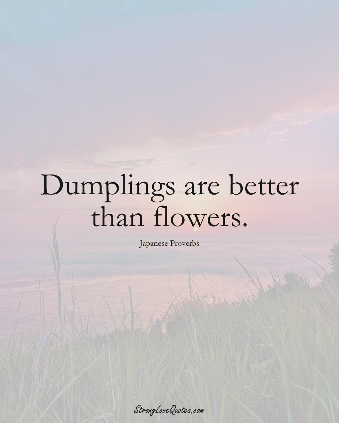 Dumplings are better than flowers. (Japanese Sayings);  #AsianSayings