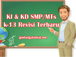 KI dan KD Kelas 7, 8, 9 SMP/MTs Kurikulum 2013 revisi terbaru