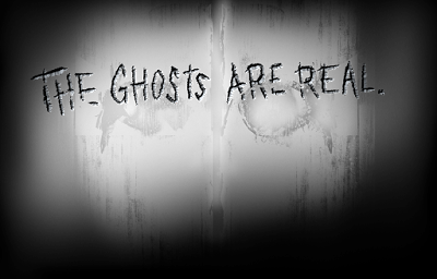 Ghosts are very real.