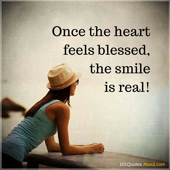 Once The Heart Feels Blessed The Smile Is Real Smile Quote 101