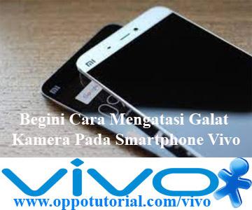 Begini Cara Mengatasi Galat Kamera Pada Smartphone Vivo