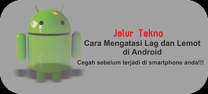 Sedikit Cara Mudah Mengatasi Lag dan Lemot di Android