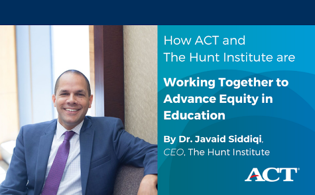 The Hunt Institute CEO Javaid Siddiqi pictured alongside title of blog post: How ACT and The Hunt Institute are Working Together to Advance Equity in Education
