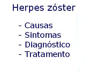 Herpes zóster causas sintomas diagnóstico tratamento prevenção riscos complicações