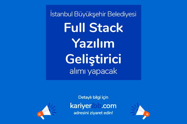 İstanbul Büyükşehir Belediyesi Full Stack Yazılım Geliştirme Uzmanı alımı yapacak. Detaylar kariyeribb.com'da!