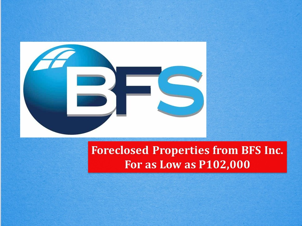 If you are looking for residential properties, Bahay Financial Services (BFS) Inc. offers a lot of properties for sale all over the Philippines.  It said that these properties are mostly located in established communities with good access to commercial, school, public establishments, and transportation.   These properties represent foreclosed assets with titles consolidated in the name of the creditor and which can now be freely transferred to third party buyers, as well as unoccupied properties which are in the process of foreclosure. Check the following list of foreclosed properties from BFS Inc!