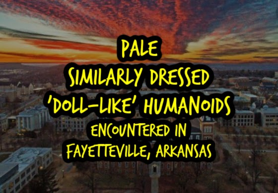 Pale Similarly Dressed 'Doll-Like Humanoids' Encountered in Fayetteville, Arkansas