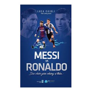 Messi Vs Ronaldo - Đại Chiến Giữa Những Vị Thần ebook PDF-EPUB-AWZ3-PRC-MOBI