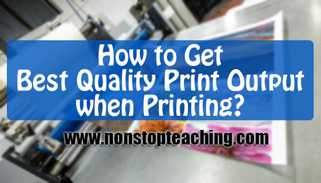 How to Get Best Quality Print Output when Printing