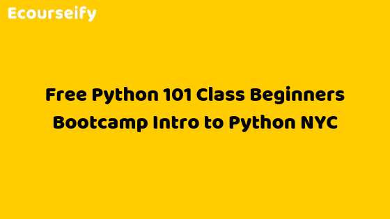 Free Python 101 Class Beginners Bootcamp Intro to Python NYC