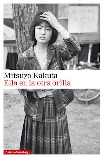Ella en la otra orilla de Mitsuyo Kakuta [Galaxia Gutenberg]