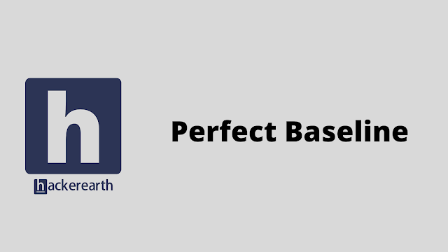 HackerEarth Perfect Baseline problem solution