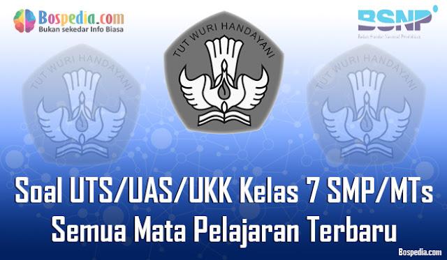 Kumpulan Soal UTS/UAS/UKK Kelas 7 SMP/MTs Semua Mata Pelajaran Terbaru