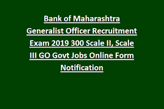Bank of Maharashtra Generalist Officer Recruitment Exam 2019 300 Scale II, Scale III GO Govt Jobs Online Form Notification