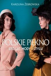 http://lubimyczytac.pl/ksiazka/4864841/polskie-piekno-sto-lat-mody-i-stylu