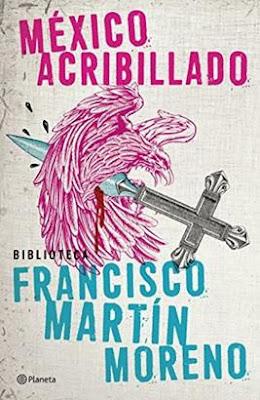 México acribillado- Francisco Martín Moreno