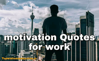 Motivational Quotes: Top 100 Quotes about Life, Work, Success, student and inspiration