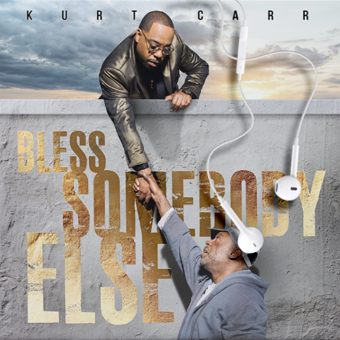 Kurt Carr - Bless Somebody Else Lyrics