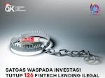 Satgas Waspada Investasi Tutup 126 Fintech Lending Illegal dan 32 Investasi Tanpa Ijin