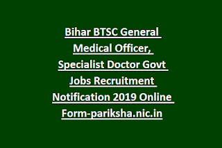 Bihar BTSC General Medical Officer, Specialist Doctor Govt Jobs Recruitment Notification 2019 Online Form-pariksha.nic.in