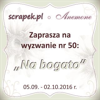 http://scrapek.blogspot.ie/2016/09/wyzwanie-nr-50-na-bogato.html