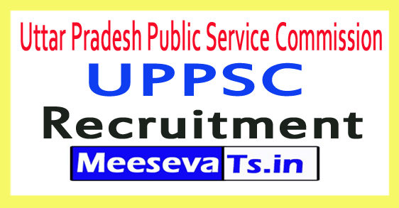 Uttar Pradesh Public Service Commission UPPSC Recruitment Notification 2017