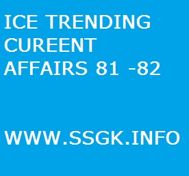 ICE TRENDING CUREENT AFFAIRS 81 -82