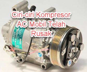 Ciri-ciri Kompresor AC Mobil Telah Rusak