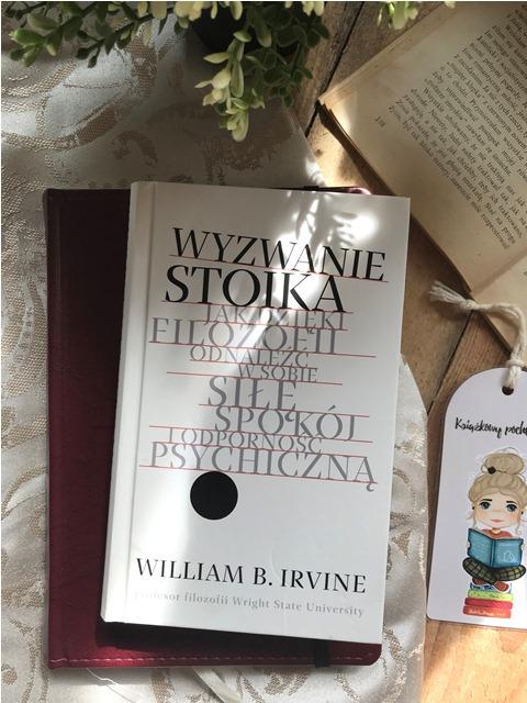 William B. Irvine, Wyzwanie stoika. Jak dzięki filozofii odnaleźć w sobie siłę, spokój i odporność psychiczną