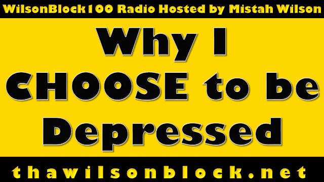"""""""Why I CHOOSE to be Depressed"""" by Mistah Wilson on WilsonBlock100 Radio (((AUDIO)))"""