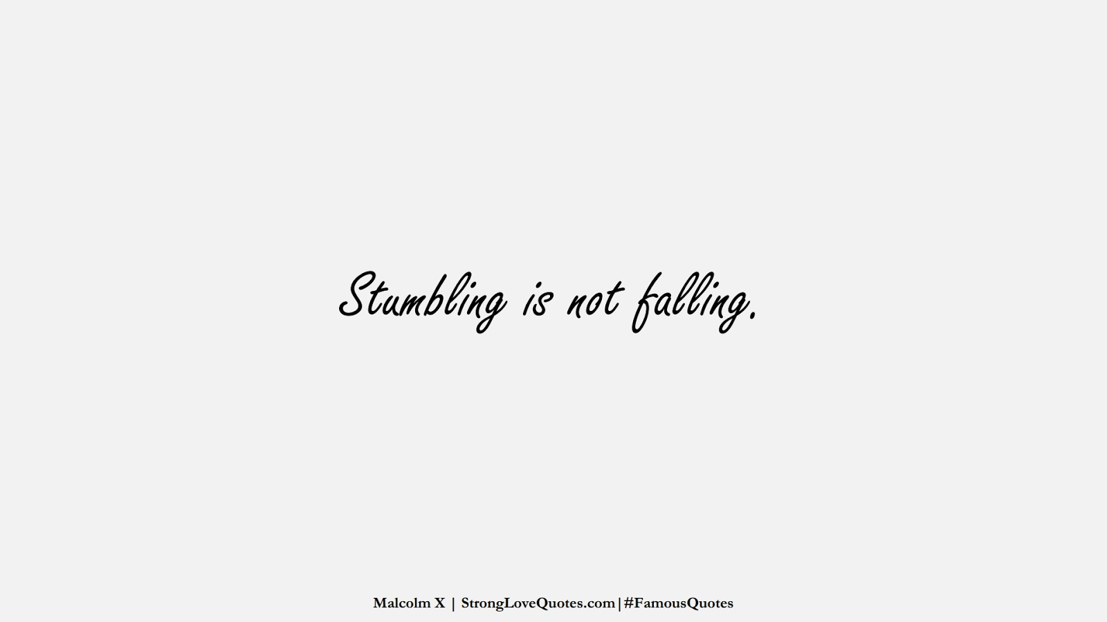 Stumbling is not falling. (Malcolm X);  #FamousQuotes
