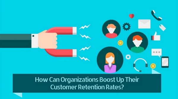 How Can Organizations Boost Up Their Customer Retention Rates