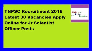 TNPSC Recruitment 2016 Latest 30 Vacancies Apply Online for Jr Scientist Officer Posts
