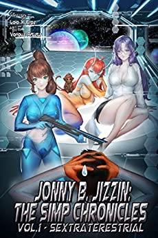 Jonny B. Jizzin: The Simp Chronicles: Vol.1 - Sextraterestrial Written by Lolo X Eros